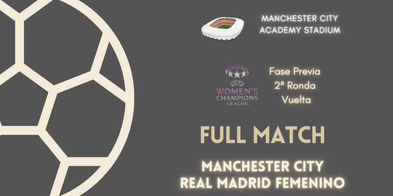 VÍDEO   Full match   Manchester City vs Real Madrid Femenino   Fase Previa   2ª Ronda   Vuelta