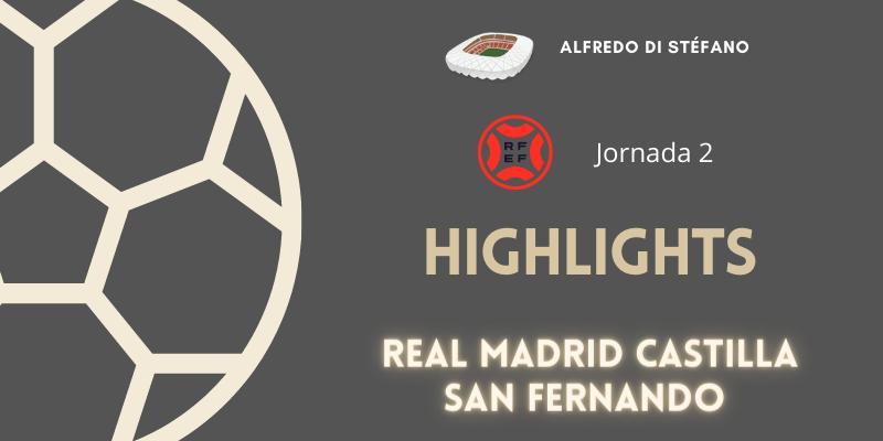 VÍDEO | Highlights | Real Madrid Castilla vs San Fernando | Primera RFEF | Grupo 2 | Jornada 2