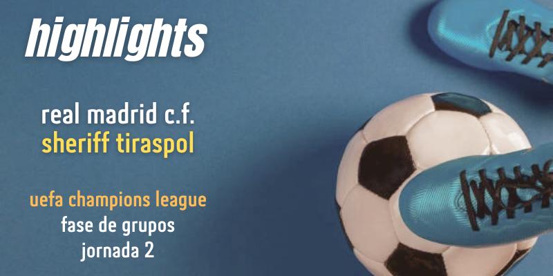 VÍDEO | Highlights | Real Madrid vs Sheriff Tiraspol | UCL | Fase de grupos | Jornada 2
