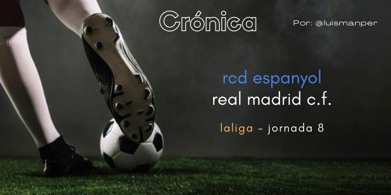 CRÓNICA | Un Real Madrid deslavazado: RCD Espanyol 2 – 1 Real Madrid