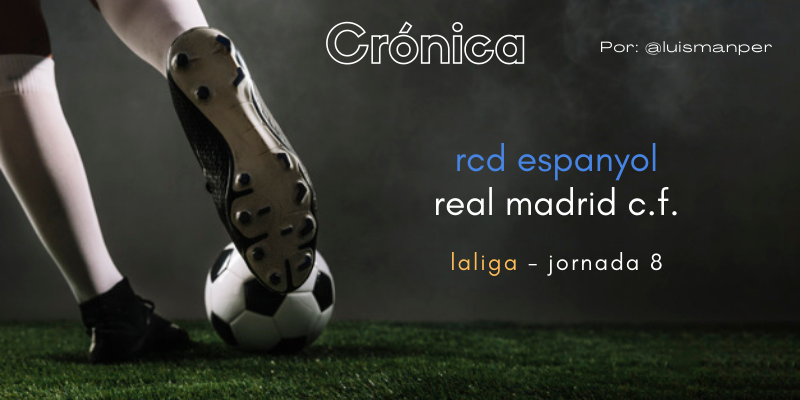 CRÓNICA   Un Real Madrid deslavazado: RCD Espanyol 2 – 1 Real Madrid