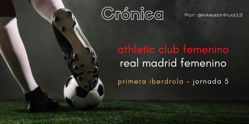 CRÓNICA | Esto es insoportable: Athletic Club Femenino 2 – 0 Real Madrid Femenino