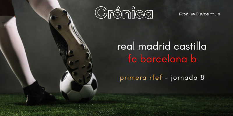 CRÓNICA | El clásico arbitraje y la habitual falta de gol: Real Madrid Castilla 0 – 0 FC Barcelona B