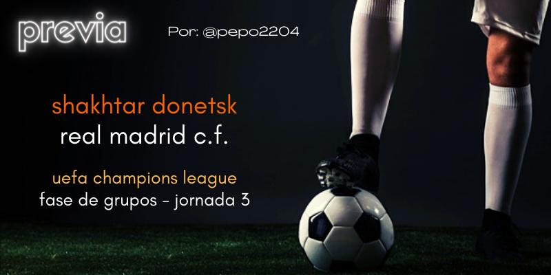 PREVIA | Shakhtar Donetsk vs Real Madrid: La tensa y larga espera