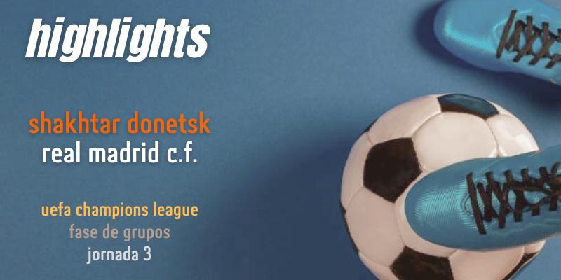 VÍDEO | Highlights | Shakhtar Donetsk vs Real Madrid | UCL | Fase de grupos | Jornada 3