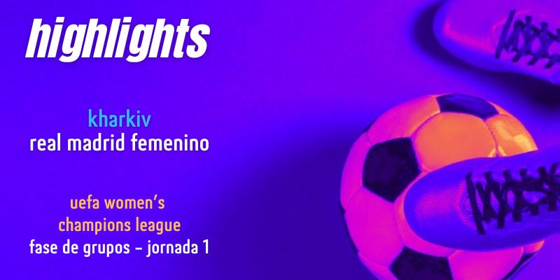 VÍDEO | Highlights | Kharkiv vs Real Madrid Femenino | UWCL | Fase de grupos | Jornada 1
