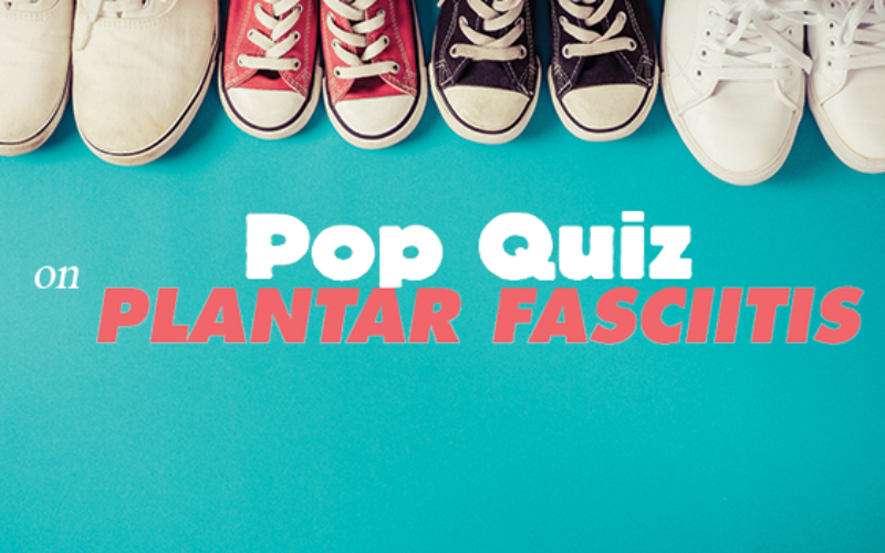 Pop Quiz on Plantar Fasciitis