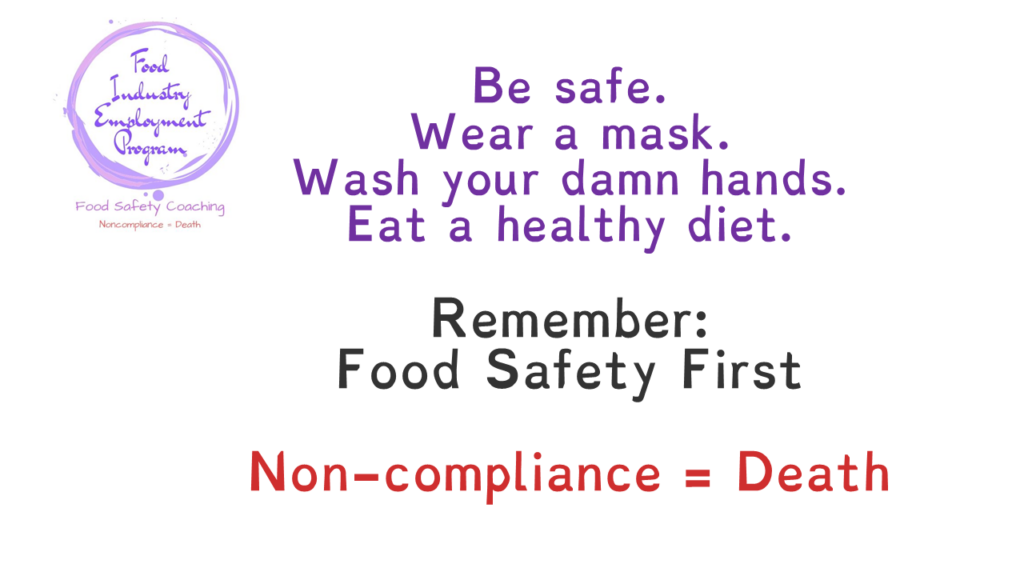 "Words say ""Be Safe. Wear a mask. Wash your damn hands. Eat a health diet. Remember: Food Safety First. Non-compliance = Death."""