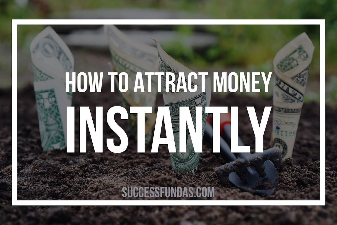 how tot attract money instantly
