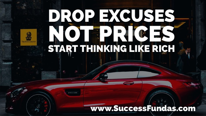 Drop excuses not prices, start thinking like rich