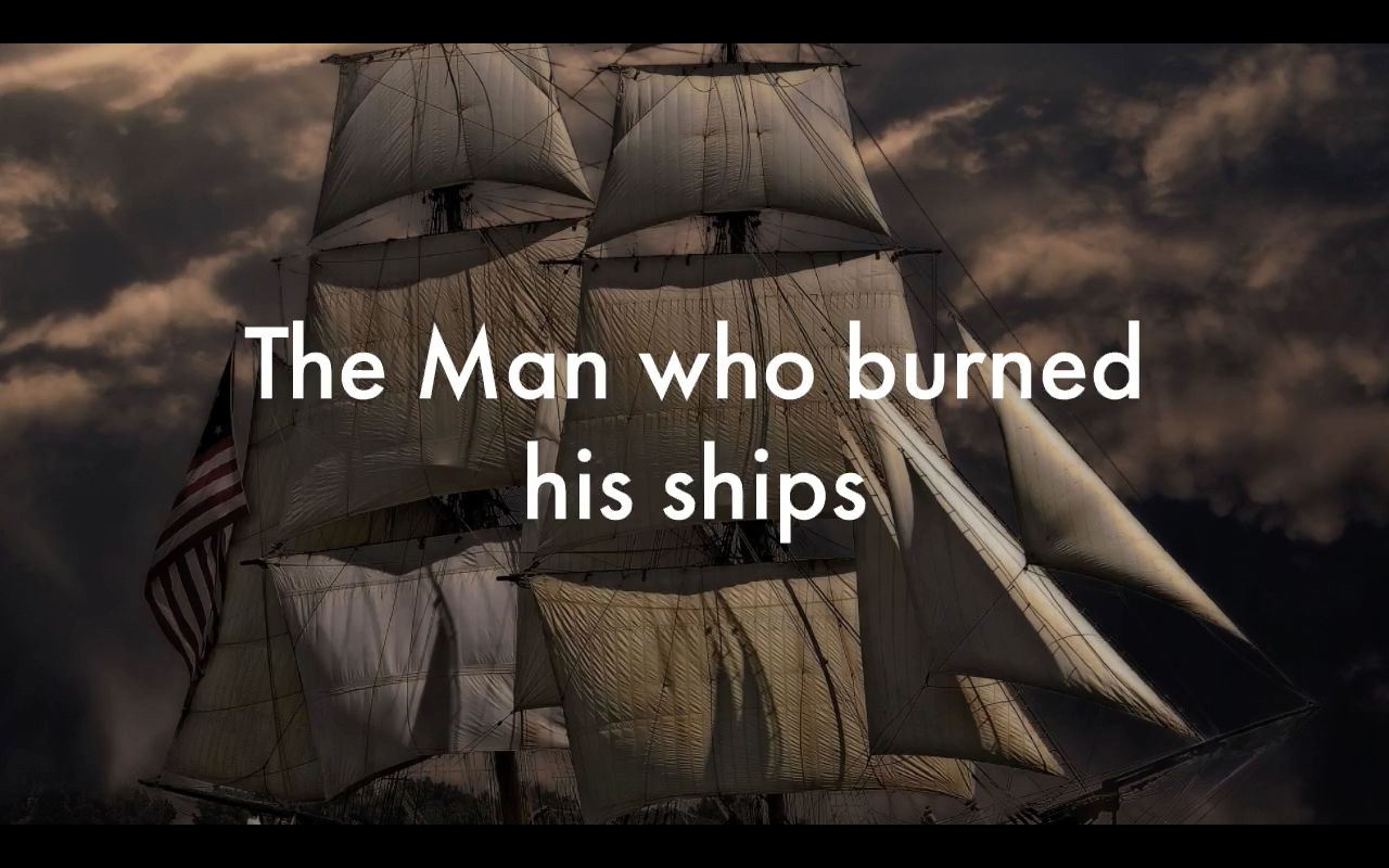 The man who burned his ships. A motivational story.