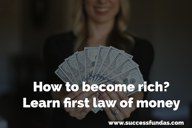 How to become rich? Learn first law of money