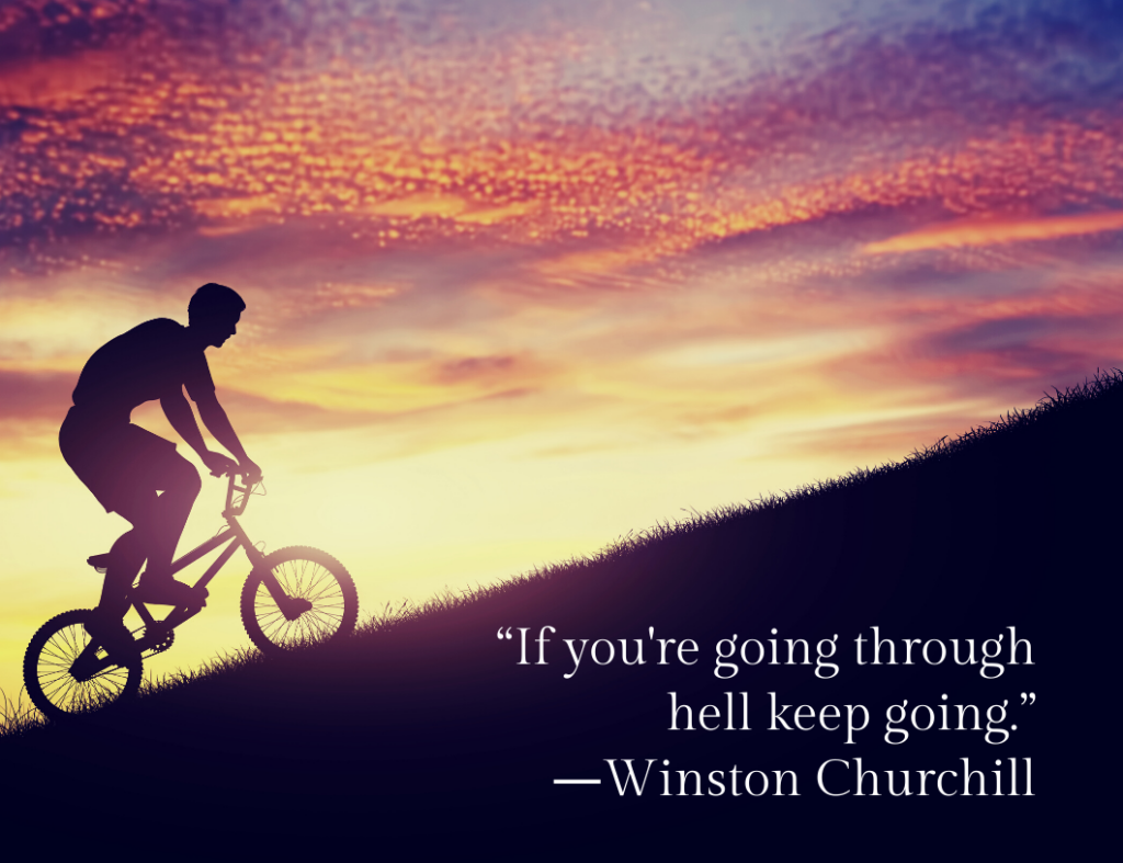 """If you're going through hell keep going."" ― Motivational Quote by Winston Churchill"