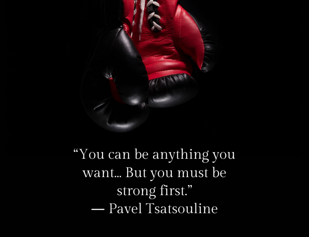 """You can be anything you want… But you must be strong first."" ― Motivational Quote by Pavel Tsatsouline"