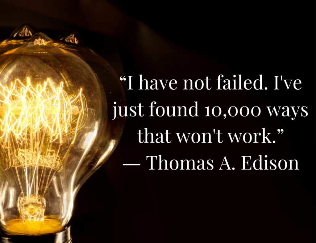 """I have not failed. I've just found 10,000 ways that won't work."" - Motivational quote by Thomas Edison"