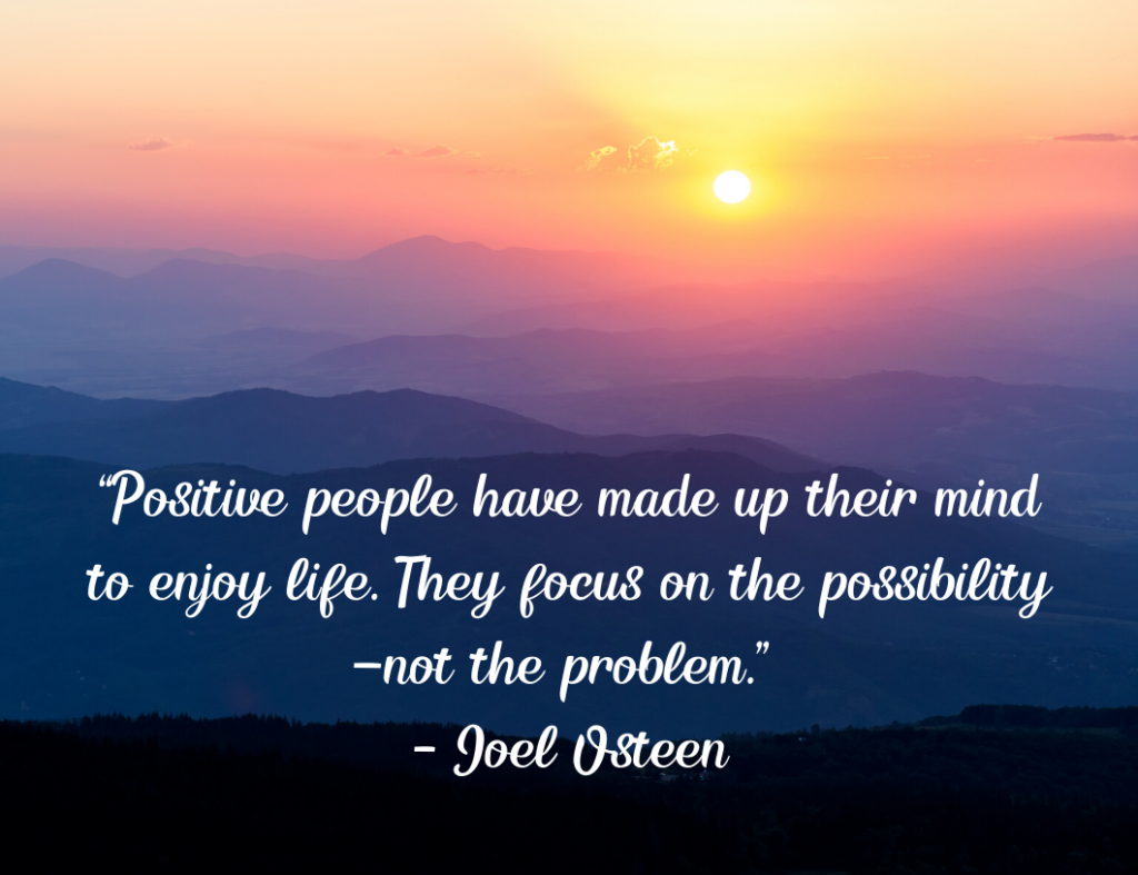 """Positive people have made up their mind to enjoy life. They focus on the possibility—not the problem."" - Motivational Quote by Joel Osteen"