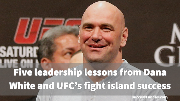 5 leadership lessons from Dana white & UFC 251 success