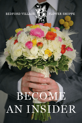 Bedford Village Flower Shoppe - Become an Insider