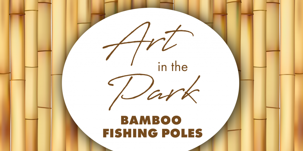 Art In The Park: Bamboo Fishing Poles @ Dennis Johnston Park | Spring | Texas | United States