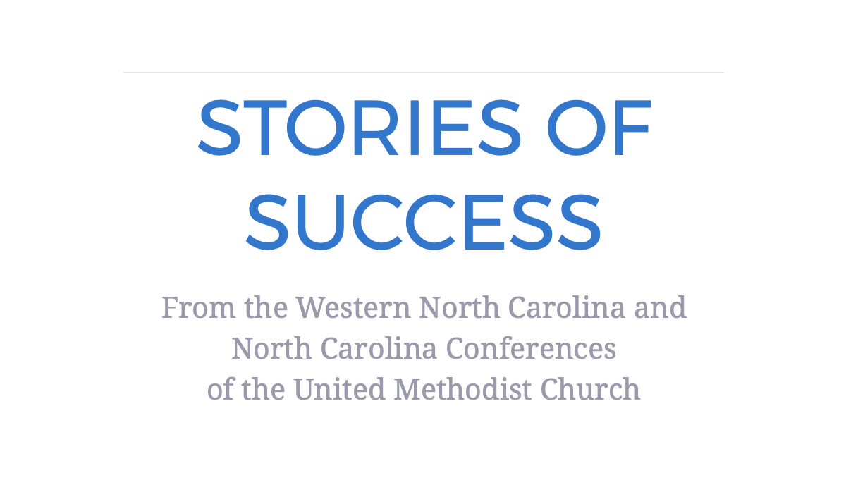 Stories of Success From the Western North Carolina andNorth Carolina Conferences of the United Methodist Church