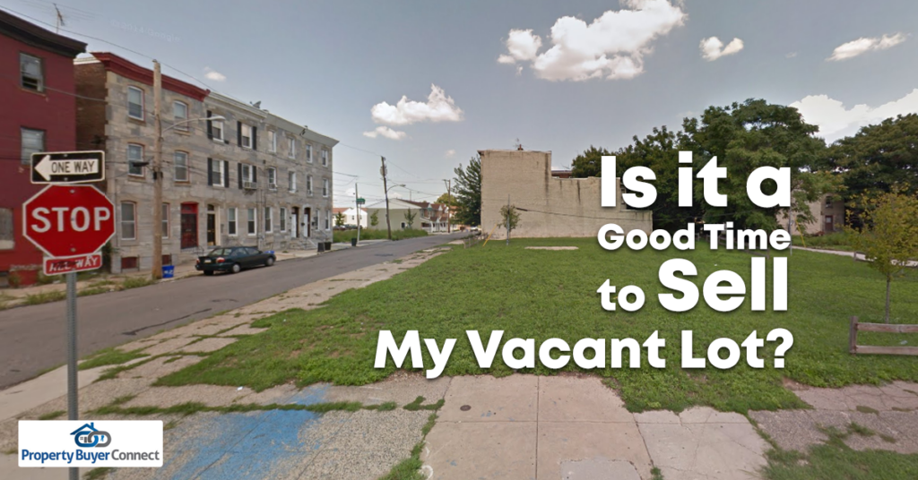 Is it a good time to sell my vacant lot