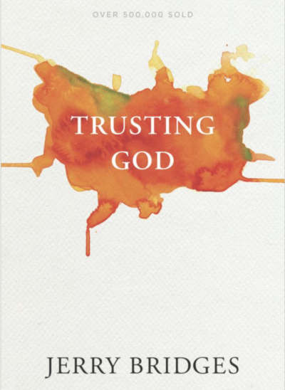 TRUSTING GOD by Jerry Bridges – Women's Bible Study – On Zoom