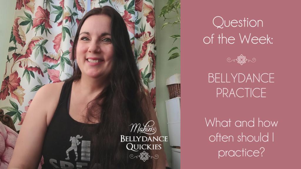 Bellydance Practice: What & How Often Should You Practice?