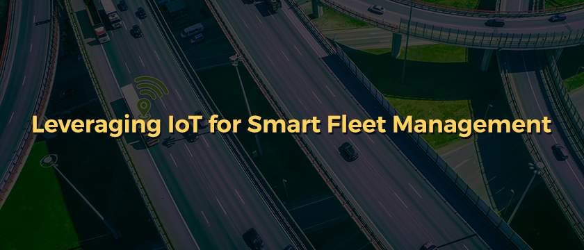 Leveraging IoT for Smart Fleet Management