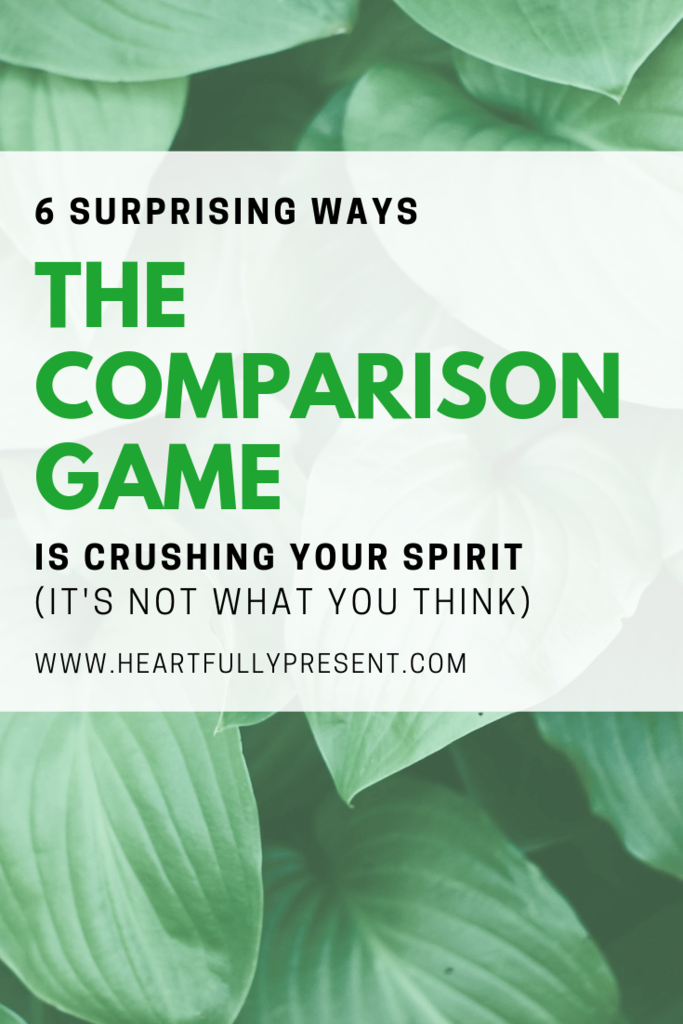 6 ways the comparison game is crushing your spirit