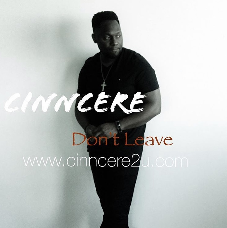 """Cinncere Releases New R&B Soul Visual """"Don't Leave"""""""