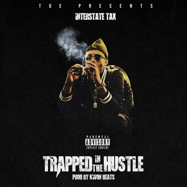 """New Album From Chattanooga, Tennessee Artist INTERSTATE TAX Titled """"TRAPPED IN THE HUSTLE"""" Drops July 26th!"""