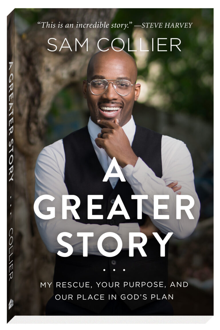 A Greater Story: My Rescue, Your Purpose, and Our Place in God's Plan by Sam Collier