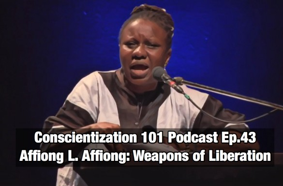 Conscientization 101 Podcast Ep.043-Affiong L. Affiong Weapons of Liberation-Wordpress