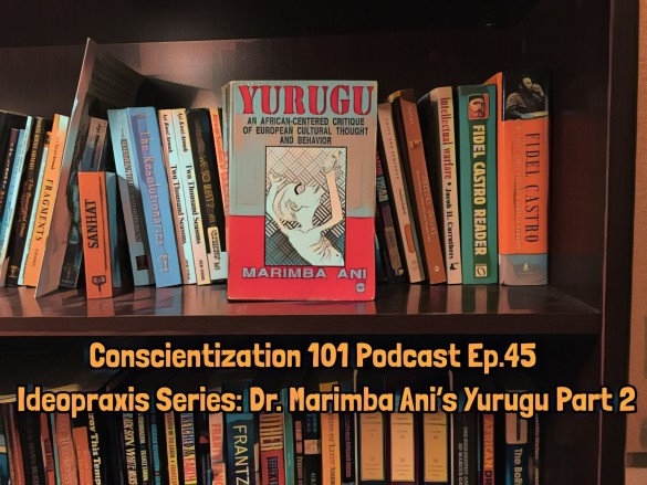 Conscientization 101 Podcast Ep.045-Dr. Marimba Ani's Yurugu-WP