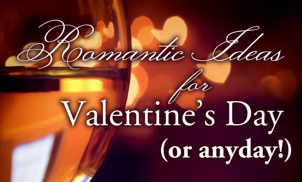 romantic ideas for valentine's day or anyday