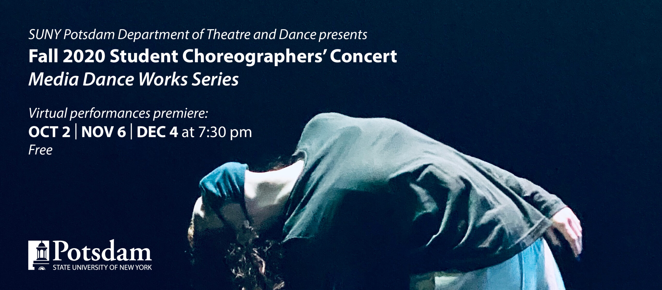 SUNY Potsdam Department of Theatre and Dance presents the Fall 2020 Student Choreographers' Concert Media Dance Works Series. Virtual performances premiere on October 2, November 6 and December 4 at 7:30 pm. Free. Potsdam State University of New York.