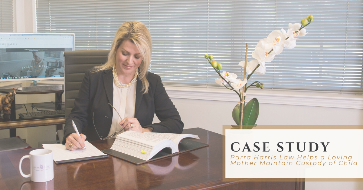 Case Study   Parra Harris Law Helps a Loving Mother Maintain Custody of Child