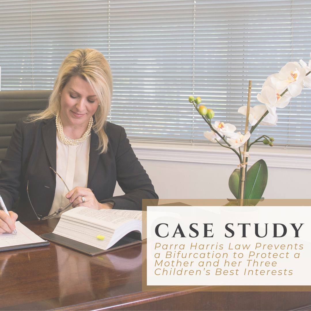 Case Study | Parra Harris Law Prevents a Bifurcation to Protect a Mother and her Three Children's Best Interests