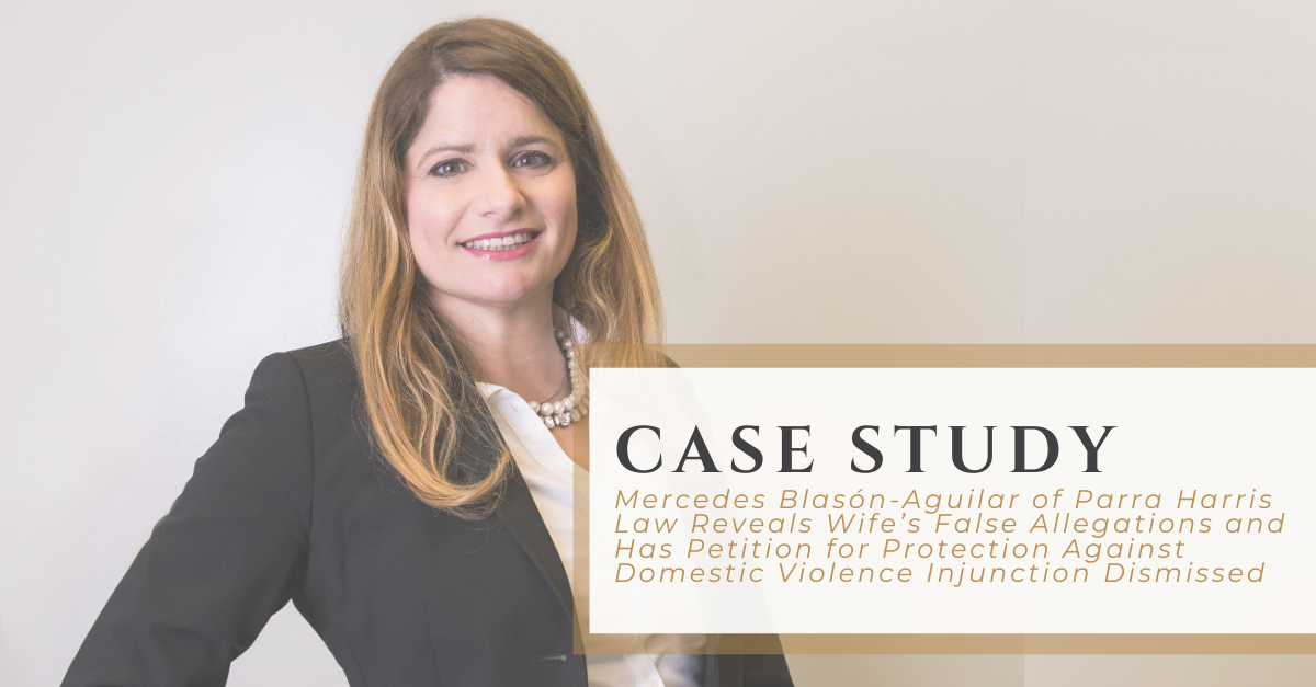 Mercedes Blasón-Aguilar of Parra Harris Law Reveals Wife's False Allegations and Has Petition for Protection Against Domestic Violence Injunction Dismissed