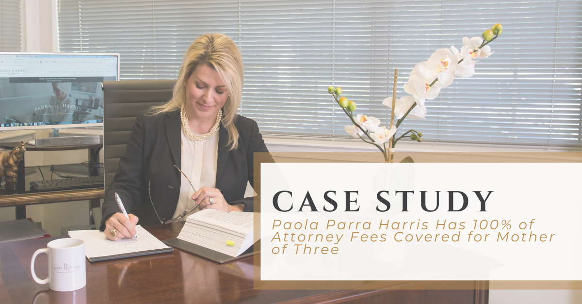 Paola Parra Harris Has 100% of Attorney Fees Covered for Mother of Three