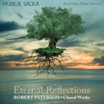 Musica+Sacra+-+Eternal+Reflections_+Choral+Music+of+Robert+Paterson