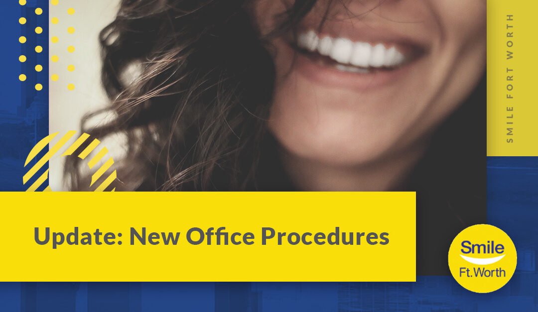 Update: New Office Procedures for Smile Fort Worth