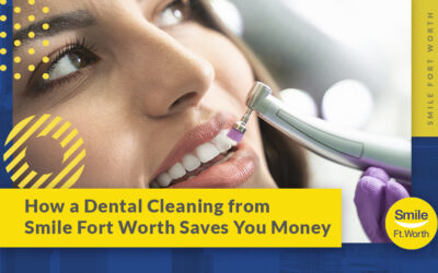 How a Dental Cleaning from Smile Fort Worth Saves You Money