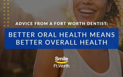 Advice from a Fort Worth Dentist: Better Oral Health Means Better Overall Health