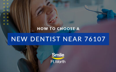 How to Choose a New Dentist Near 76107