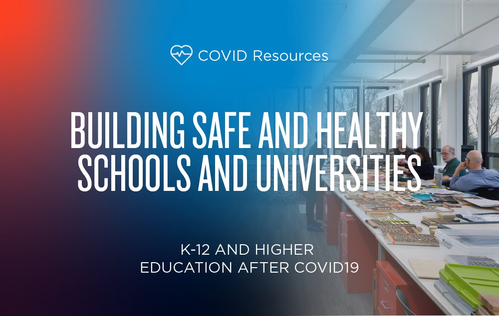 K-12 and Higher Education after COVID19: Building Safe and Healthy Schools and Universities