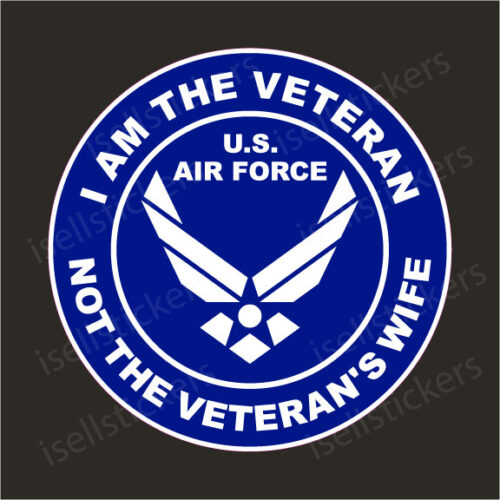 I Am The Veteran Not The Veterans Wife US Air Force Military Vinyl Bumper Sticker Window Decal