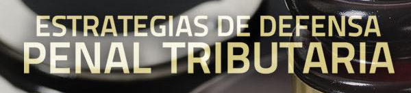 Magno Congreso Nacional: Estrategias de Defensa Penal Tributaria