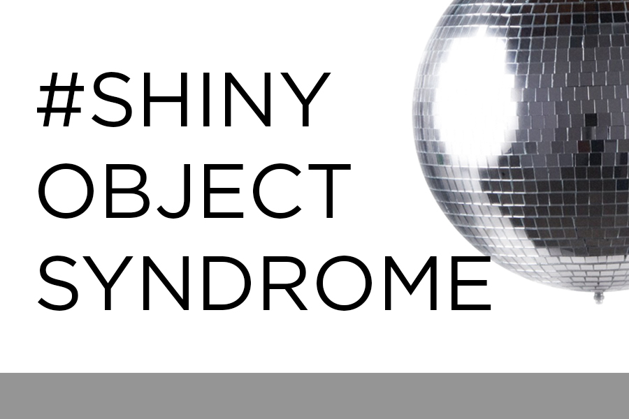 """Do You Suffer From """"Shiny Object Syndrome""""?"""