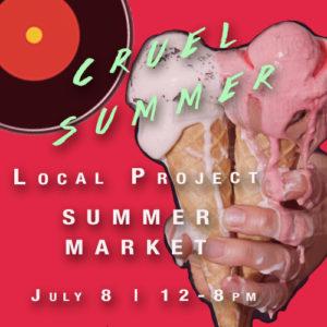 "Summer Art Market ""CRUEL SUMMER"" @ Local Project Art Space | New York | United States"